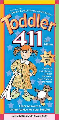 Toddler 411: Clear Answers and Smart Advice for Your Toddler