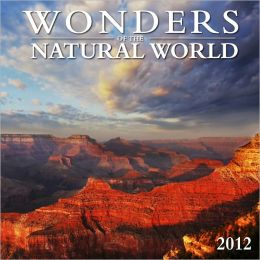 2012 Wonders of the Natural World Wall Calendar