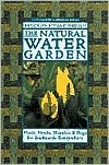 Natural Water Garden: Pools, Ponds, Marshes and Bogs for Backyards Everywhere