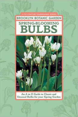 Spring-Blooming Bulbs: An A to Z Guide to Classic and Unusual Bulbs for Your Spring Garden