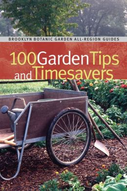 100 Garden Tips and Timesavers (Brooklyn Botanic Garden All-Region Guide Series)