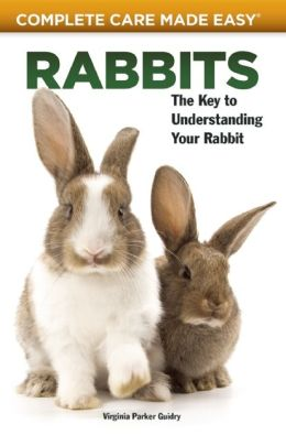 Rabbits: Complete Care Made Easy!