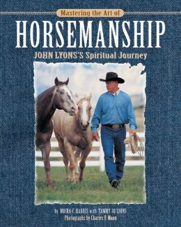 Mastering the Art of Horsemanship: John Lyons's Spiritual Journey