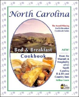 North Carolina Bed & Breakfast Cookbook: From the Warmth and Hospitality of 63 North Carolina B&B's and Country Inns