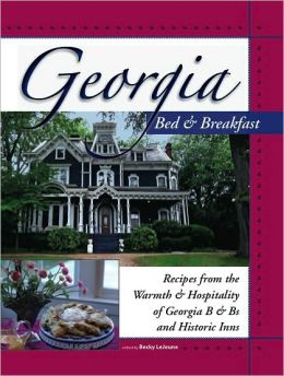 Georgia Bed & Breakfast Cookbook: From the Warmth & Hospitality of 65 Georgia B&B's and Country Inns