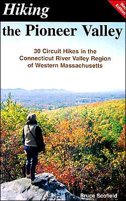 Hiking the Pioneer Valley: 30 Circuit Hikes in the Connecticut River Valley Region of Western Massachusetts
