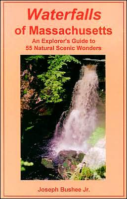 Waterfalls of Massachusetts: An Explorer's Guide to 55 Natural Scenic Wonders