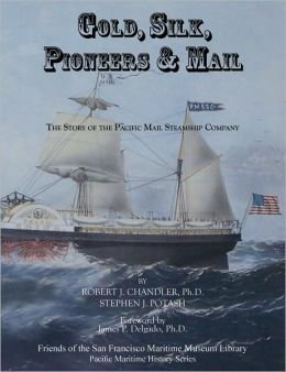 Gold, Silk, Pioneers & Mail: The Story of the Pacific Mail Steamship Company