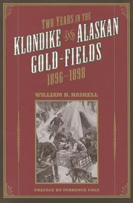 Two Years in the Klondike and Alaskan Gold Fields, 1896-1898: A Thrilling Narrative of Life in the Gold Mines and Camps
