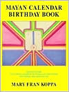 Mayan Calendar Birthday Book: Ephemeris/Guide, Easy Reference Handbook for Finding and Understanding Your Birthday Solar Glyph and Tone