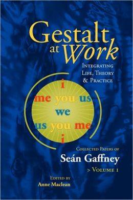Gestalt at Work: Integrating Life, Theory and Practice