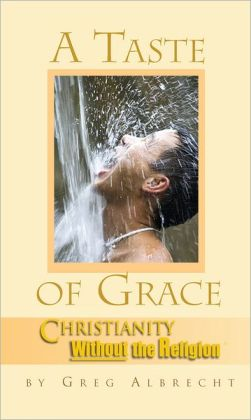 A Taste of Grace: Christianity Without the Religion
