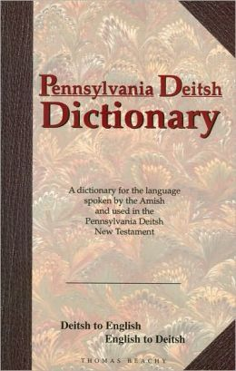 Pennsylvania Deitsh Dictionary: Deitsh to English - English to Deitsh