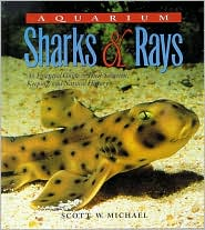 Aquarium Sharks and Rays: An Essential Guide to Their Selection, Keeping and Natural History