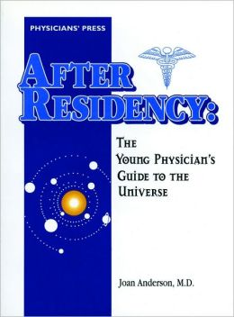 After Residency: The Young Physician's Guide To The Universe
