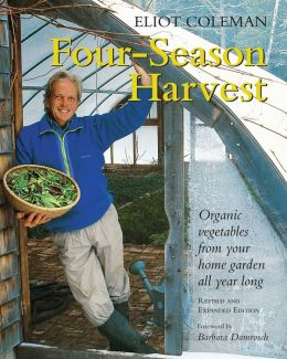 Four Season Harvest: How to Harvest Fresh Organic Vegetables from Your Home Gardens All Year Long: Organic Vegetables from Your Home Garden All Year Long