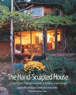 Hand-Sculpted House: A Practical and Philosophical Guide to Building a Cob Cottage