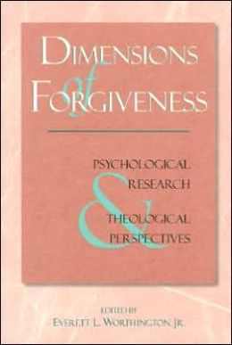 Dimensions of Forgiveness: Psychological Research and Theological Perspectives