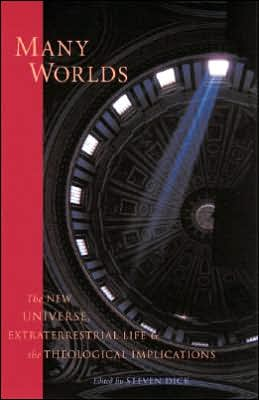 Many Worlds: The New Universe, Extraterrestrial Life, and the Theological Implications
