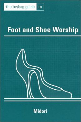 Foot and Shoe Worship (Toybag Guide Series)