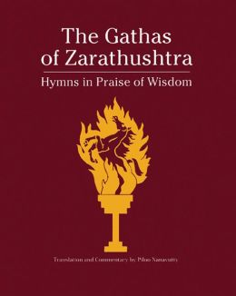 Gathas of Zarathustra: Hymns in Praise of Wisdom