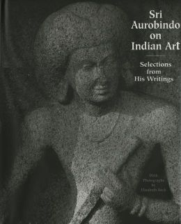 Sri Aurobindo on Indian Art: Selection from His Writings