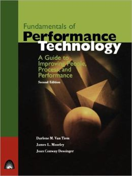Fundamentals of Performance Technology: A Guide to Improving People, Process, and Performance