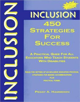 Inclusion: 450 Strategies for Success: A Practical Guide for All Educators Who Teach Students With Disabilities