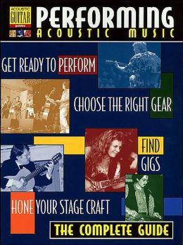 Performing Acoustic Music: The Complete Guide