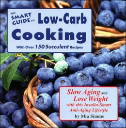 The Smart Guide to Low Carb Anti Aging Cooking