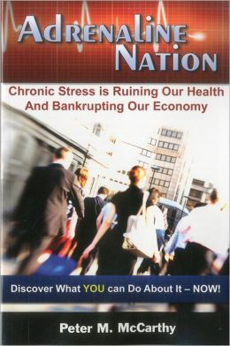 Adrenaline Nation: Chronic Stress is Ruining Our Health and Bankrupting Our Economy