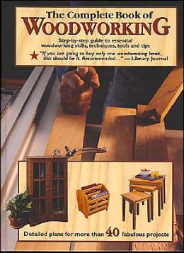 Complete Book of Woodworking: Step-by-Step Guide to Essential Woodworking Skills, Techniques, Tools and Tips