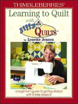 Thimbleberries Learning to Quilt with Jiffy Quilts: 8 Easy Projects