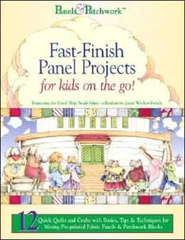 Panels & Patchwork Fast-Finish Panel Projects for Kids on the Go!