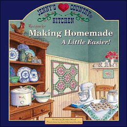 Jenny's Country Kitchen: Recipes for Making Homemade a Little Easier