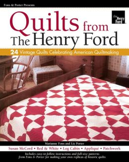 Fons and Porter Presents Quilts from the Henry Ford: 24 Vintage Quilts Celebrating American Quiltmaking