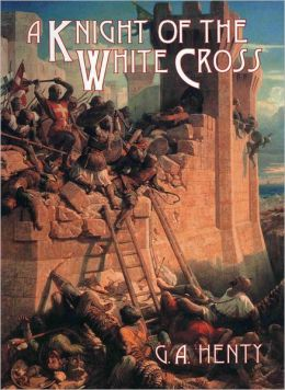 A Knight of the White Cross : A Tale of the Siege of Rhodes