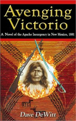 Avenging Victorio: A Novel of the Apache Insurgency in New Mexico 1881