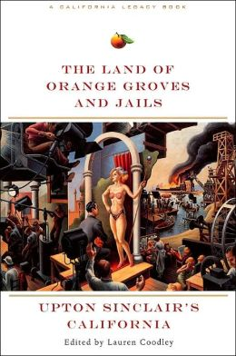 Land of Orange Groves and Jails: Upton Sinclair's California