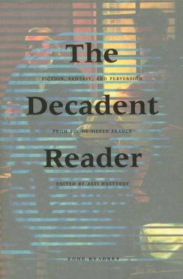 The Decadent Reader: Fiction, Fantasy, and Perversion from Fin-de-Siecle France