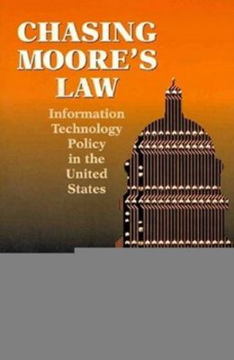 Chasing Moore's Law : Information Technology Policy in the United States