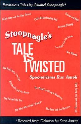Stoopnagle's Tale Is Twisted: Spoonerisms Run Amok