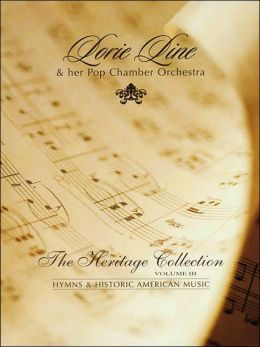 Lorie Line - The Heritage Collection Volume III: Hymns & Historic American Music