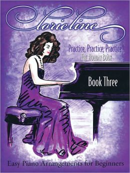 Lorie Line - Practice, Practice, Practice! Book Three: The Holiday Book: Easy Piano Arrangements for Beginners