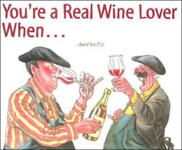 You're a Real Wine Lover when...