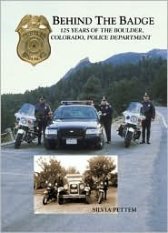 Behind the Badge: 125 Years of the Boulder, Colorado, Police Department