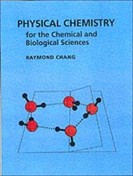 Physical Chemistry: For the Chemical And Biological Sciences