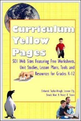 Curriculum Yellow Pages: 501 Web Sites Featuring Free Worksheets, Unit Studies, Lesson Plans, Tools and Resources for Grades K-12