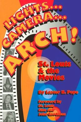 Lights, Camera... Arch: St. Louis and the Movies