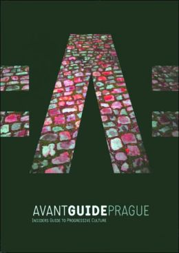 Avant-Guide Prague: Insiders' Guide to Progressive Culture